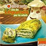 30 idées de recettes avec des légumes pour les enfants...