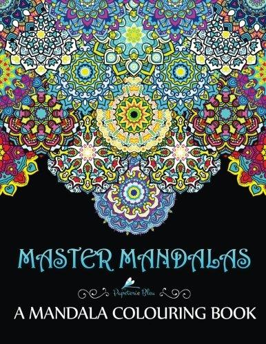 Master Mandalas: A Mandala Colouring Book: A Unique Mindfulness Workbook & Zen Adult Colouring Book For Men Women Teens Children & Seniors Featuring ... For Spiritual Inspirational Meditation