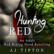 Hunting Red: An Adult Red Riding Hood Retelling: Erotic Enchantment, Book 2 | AJ Tipton