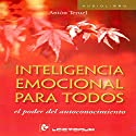 Inteligencia emocional para todos [Emotional Intelligence for All] (       UNABRIDGED) by Anton Teruel Narrated by Jose Ismael Quesada, Yolanda Orozco