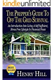 The Prepper's Guide To: Off The Grid: Survival: An Introduction Into Living  A Self Sufficient, Stress Free Lifestyle In Financial Peace (Grid Down, Stockpile, ... Survival Handbook, Prepare For Anything)