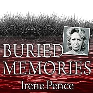 Buried Memories: The Bloody Crimes and Execution of the Texas Black Widow | [Irene Pence]