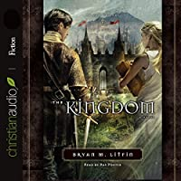 The Kingdom: Chiveis Trilogy, Book 3 (       UNABRIDGED) by Bryan M. Litfin Narrated by Ray Porter