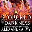 Scorched by Darkness Audiobook by Alexandra Ivy Narrated by Candace Tate