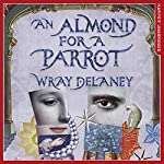An Almond for a Parrot | Wray Delaney