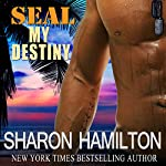 SEAL My Destiny: SEAL Brotherhood, Book #6 (       UNABRIDGED) by Sharon Hamilton Narrated by J.D. Hart