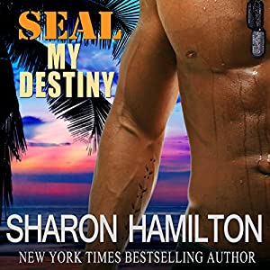 SEAL My Destiny: SEAL Brotherhood, Book #6 | [Sharon Hamilton]