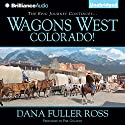 Wagons West Colorado!: Wagons West, Book 7 Audiobook by Dana Fuller Ross Narrated by Phil Gigante