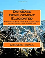 Database Development Elucidated Front Cover