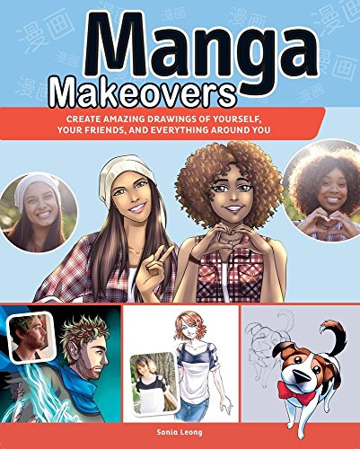 Manga Makeovers: Create Amazing Drawings Of Yourself, Your Friends and Everything Around You [Leong, Sonia] (Tapa Blanda)