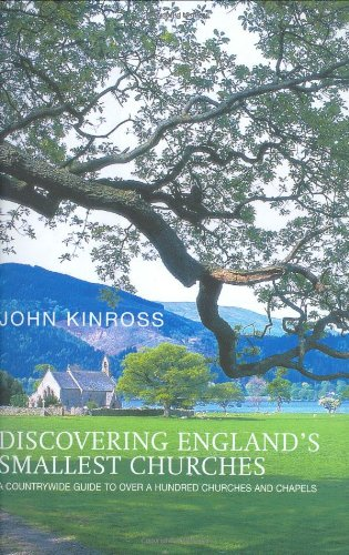 Discovering England's Smallest Churches: A Countrywide Guide to a Hundred Churches and Chapels