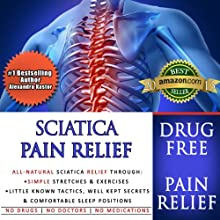 Sciatica Pain Relief: All-Natural Sciatica Relief Through Simple Stretches & Exercises, Little Known Tactics, Well Kept Secrets & Comfortable Sleep Positions (       UNABRIDGED) by Alexandra Kastor Narrated by Jenifer Krist
