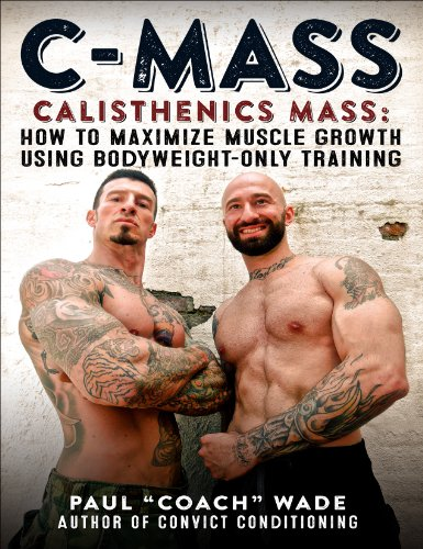 C-Mass: Calisthenics Mass: How to Maximize Muscle Growth Using Bodyweight-Only Training PDF