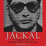 Jackal: The Complete Story of the Legendary Terrorist, Carlos the Jackal | John Follain