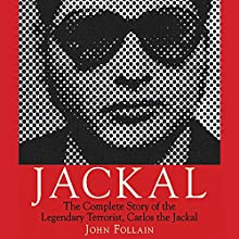 Jackal: The Complete Story of the Legendary Terrorist, Carlos the Jackal (       UNABRIDGED) by John Follain Narrated by Paul Christy