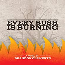 Every Bush Is Burning (       UNABRIDGED) by Brandon Clements Narrated by Paul Fleschner