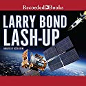 Lash-Up: Larry Bond's First Team: Fatal Choices Audiobook by Larry Bond Narrated by Victor Bevine