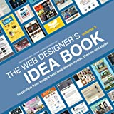 The Web Designers Idea Book, Volume 3: Inspiration from Todays Best Web Design Trends, Themes and Styles