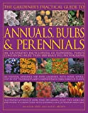 Richard Bird The Gardener's Practical Guide to Annuals, Bulbs and Perennials: An Illustrated Encyclopedia of Flowering Plants Containing More Than 1800 Beautiful Photographs (Gardeners Practical Guide to)