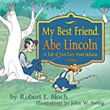 My Best Friend, Abe Lincoln: A Tale of Two Boys From Indiana