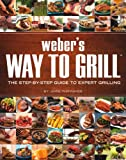 Webers Way to Grill: The Step-by-Step Guide to Expert Grilling (Sunset Books)