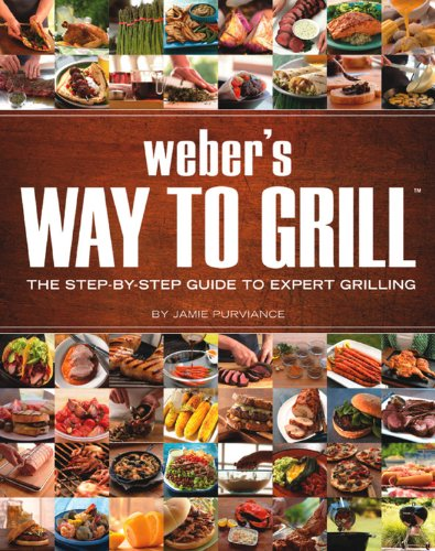 Weber's Way to Grill: The Step-by-Step Guide to Expert Grilling (Sunset Books) by Jamie Purviance