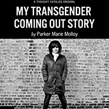 My Transgender Coming Out Story (       UNABRIDGED) by Parker Marie Molloy Narrated by Parker Marie Molloy