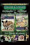 Chasse & Loisirs : Le sanglier aux chiens d'arrêt + Le lièvre aux chiens courants+ Les chiens de chasse (3 DVD)