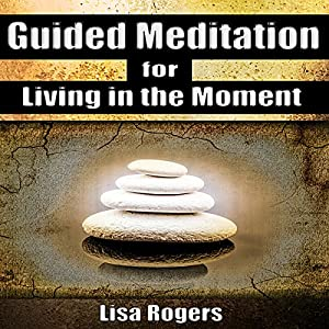 Guided Meditation for Living in the Moment Audiobook