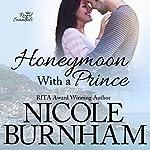 Honeymoon with a Prince: Royal Scandals, Book 2 | Nicole Burnham