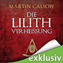 Die Lilith Verheißung (Lilith 2) Audiobook by Martin Calsow Narrated by Wolfgang Wagner