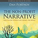 The Non-Profit Narrative: How Telling Stories Can Change the World Audiobook by Dan Portnoy Narrated by Dan Portnoy