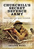 img - for CHURCHILL'S SECRET DEFENCE ARMY: Resisting the Nazi Invader book / textbook / text book