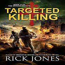 Targeted Killing: The Vatican Knights, Book 11 Audiobook by Rick Jones Narrated by Patrick Conn