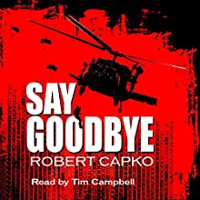 Say Goodbye (       UNABRIDGED) by Robert Capko Narrated by Tim Campbell
