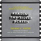 Reading the Silver Screen: A Film Lover's Guide to Decoding the Art Form That Moves Hörbuch von Thomas C. Foster Gesprochen von: Sean Pratt