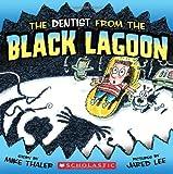 The Dentist From the Black Lagoon (Black Lagoon Adventures)