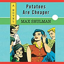 Potatoes Are Cheaper Audiobook by Max Shulman Narrated by George Newbern