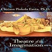 Theatre of the Imagination, Volume 1 | [Clarissa Pinkola Estes]