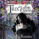 Trix & the Faerie Queen: The Trix Adventures, Book 2 Audiobook by Alethea Kontis Narrated by Alastair Cameron