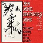 Zen Mind, Beginner's Mind: Informal Talks on Zen Meditation and Practice Hörbuch von Shunryu Suzuki Gesprochen von: Peter Coyote