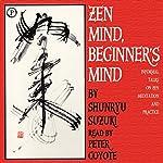 Zen Mind, Beginner's Mind: Informal Talks on Zen Meditation and Practice | Shunryu Suzuki
