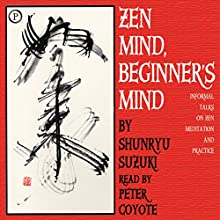 Zen Mind, Beginner's Mind: Informal Talks on Zen Meditation and Practice Audiobook by Shunryu Suzuki Narrated by Peter Coyote