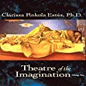 Theater of the Imagination, Volume II Speech by Clarissa Pinkola Estes Narrated by Clarissa Pinkola Estes