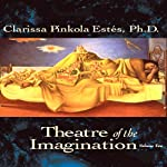 Theater of the Imagination, Volume II | Clarissa Pinkola Estes