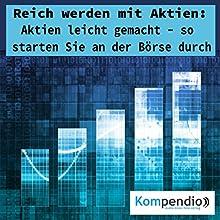 Reich werden mit Aktien: Aktien leicht gemacht - so starten Sie an der Börse durch Hörbuch von Alessandro Dallmann Gesprochen von: Michael Freio Haas