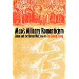 Mao's Military Romanticism: China and the Korean War, 1950-1953 (Modern War Studies)