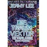 """Die Traumvektor Tetralogie - Gesamtausgabevon """"Jeamy Lee"""""""