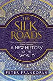 The Silk Roads: A New History of the World (kindle edition)