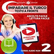 Imparare il Turco - Lettura Facile - Ascolto Facile - Testo a Fronte: Turco Corso Audio Num. 2 [Learn Turkish - Easy Reading - Easy Audio] |  Polyglot Planet